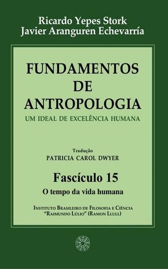 Fundamentos de Antropologia - Fasciculo 15 - O tempo da vida humana - Um ideal de excelência humana - cover