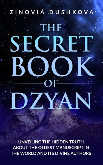 The Secret Book of Dzyan - Unveiling the Hidden Truth about the Oldest Manuscript in the World and Its Divine Authors - cover