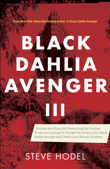 Black Dahlia Avenger III - Murder as a Fine Art: Presenting the Further Evidence Linking Dr George Hill Hodel to the Black Dahlia and Other Lone Woman Murders - cover