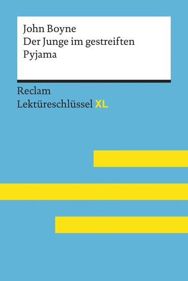 Der Junge im gestreiften Pyjama von John Boyne: Lektüreschlüssel mit Inhaltsangabe Interpretation Prüfungsaufgaben mit Lösungen Lernglossar (Reclam Lektüreschlüssel XL) - Reclam Lektüreschlüssel XL - cover