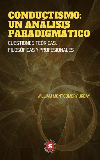 Conductismo: Un análisis Paradigmático - Cuestiones Teóricas Filosóficas y Profesionales - cover