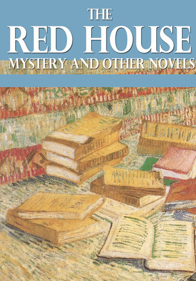 The Red House Mystery and Other Novels - cover