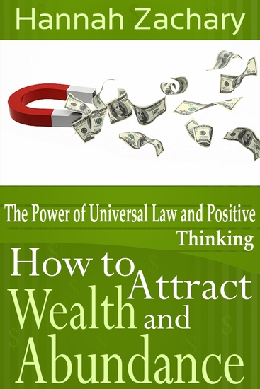 How to Attract Wealth and Abundance: The Power of Universal Law and Positive Thinking - cover