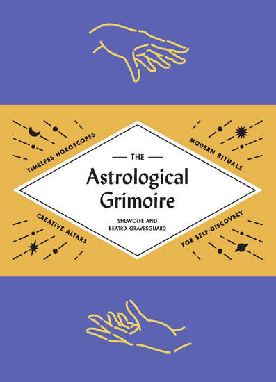 The Astrological Grimoire - Timeless Horoscopes Modern Spells and Creative Altars for Self-Discovery - cover