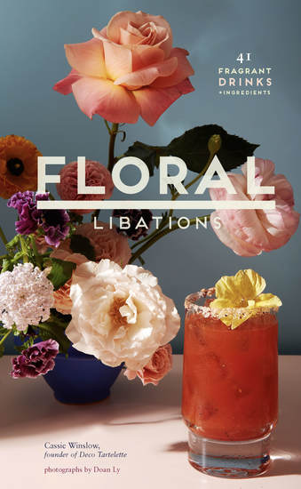 Floral Libations - 41 Fragrant Drinks + Ingredients - cover