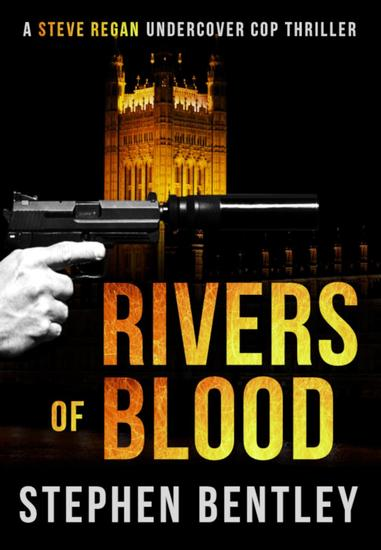 Rivers of Blood - Steve Regan Undercover Cop Thrillers #3 - cover