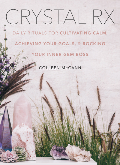 Crystal Rx - Daily Rituals for Cultivating Calm Achieving Your Goals and Rocking Your Inner Gem Boss - cover