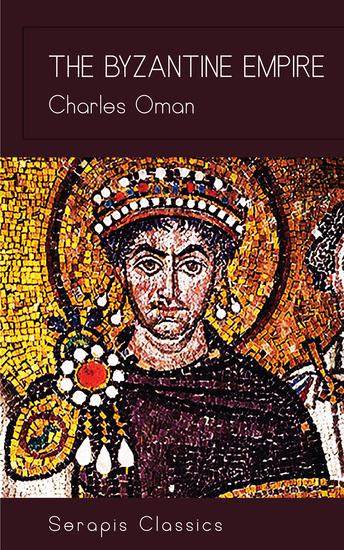 The Byzantine Empire (Serapis Classics) - cover