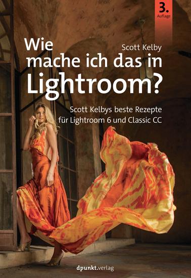 Wie mache ich das in Lightroom? - Scott Kelbys beste Rezepte für Lightroom 6 und Classic - cover