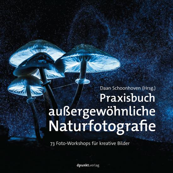 Praxisbuch außergewöhnliche Naturfotografie - 73 Foto-Workshops für kreative Bilder - cover