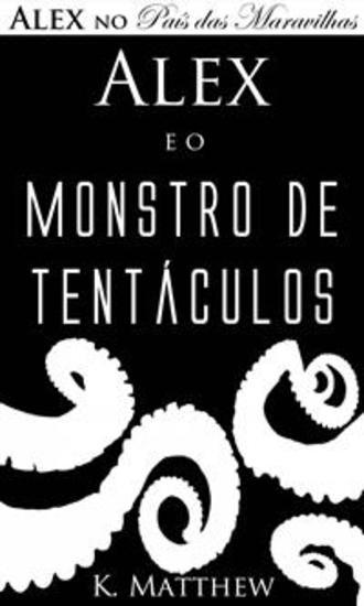 Alex E O Monstro De Tentáculos - Alex No País Das Maravilhas - Livro 2 - cover