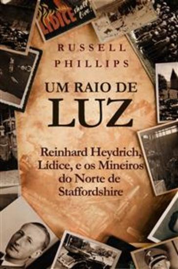Um Raio De Luz: Reinhard Heydrich Lídice E Os Mineiros Do Norte De Staffordshire - cover