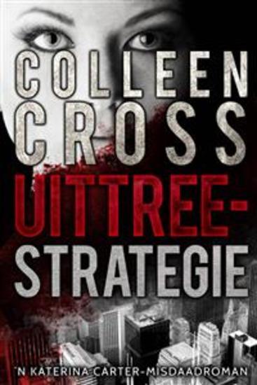 Uittreestrategie: 'N Katerina Carter-Misdaadroman Deur Colleen Cross - cover