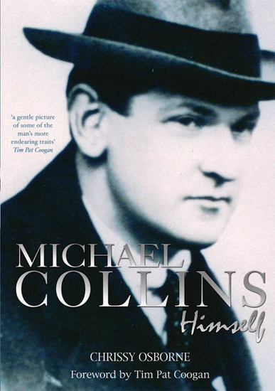 a biography and life work of michael collins an irish politician Peter hart's mick, a fine biography, concentrates on collins's work michael collins, irish rebel and politician historian hart explores collins's life.