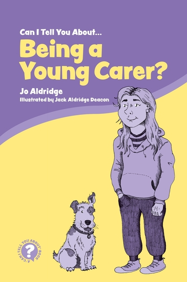 Can I Tell You About Being a Young Carer? - A Guide for Children Family and Professionals - cover