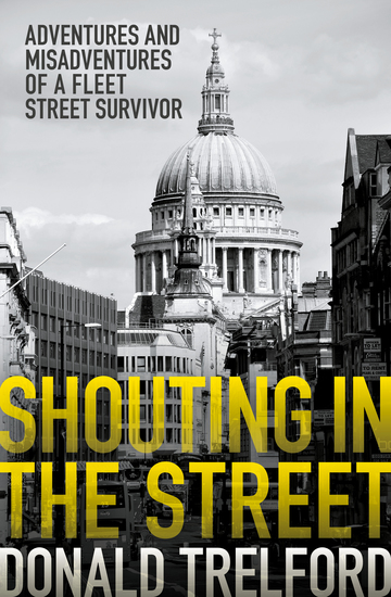 Shouting in the Street - Adventures and Misadventures of a Fleet Street Survivor - cover