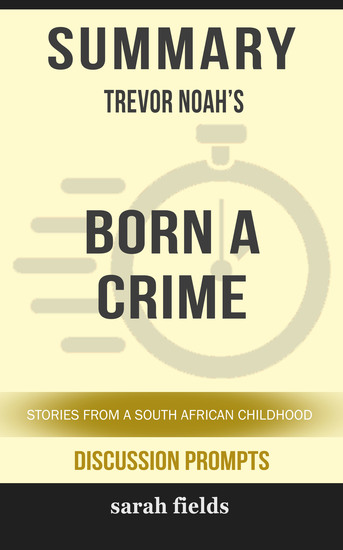 Summary: Trevor Noah's Born a Crime - Stories from a South African Childhood - cover