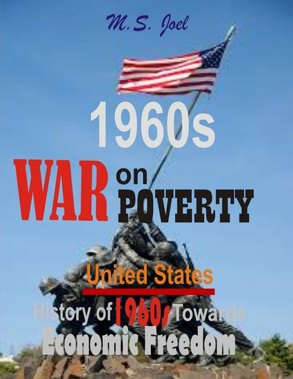 1960s War on Poverty: - United States History of Fifty-Seven Years Towards Economic Freedom - cover