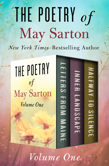 The Poetry of May Sarton Volume One - Letters from Maine Inner Landscape and Halfway to Silence - cover
