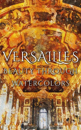 Versailles Beauty Through Watercolors - cover