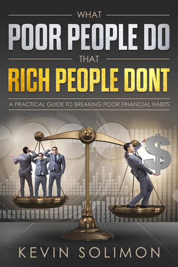 What Poor People Do That Rich People Don't - A Practical Guide To Breaking Poor Financial Habits - cover