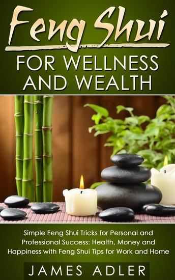 Feng Shui for Wellness and Wealth: Simple Feng Shui Tricks for Personal and Professional Success: Health Money and Happiness with Feng Shui Tips for Work and Home - cover