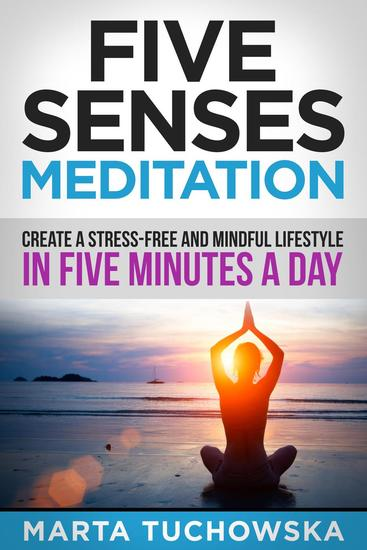 Five Senses Meditation: Create a Stress-Free and Mindful Lifestyle in Five Minutes a Day - cover