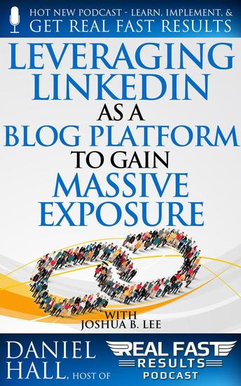 Leveraging LinkedIn As a Blog Platform to Gain Massive Exposure - Real Fast Results #97 - cover