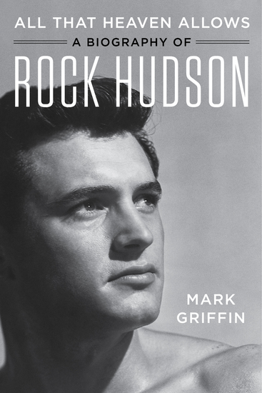 All That Heaven Allows - A Biography of Rock Hudson - cover