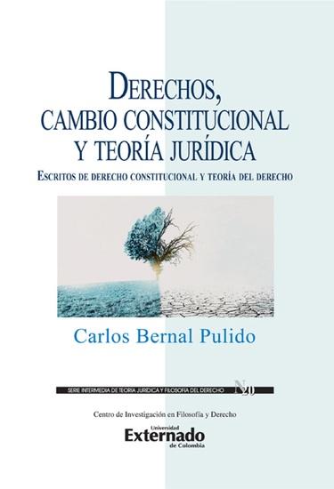 Derechos cambio constitucional y teoría jurídica : escritos de derecho constitucional y teoría del derecho - cover