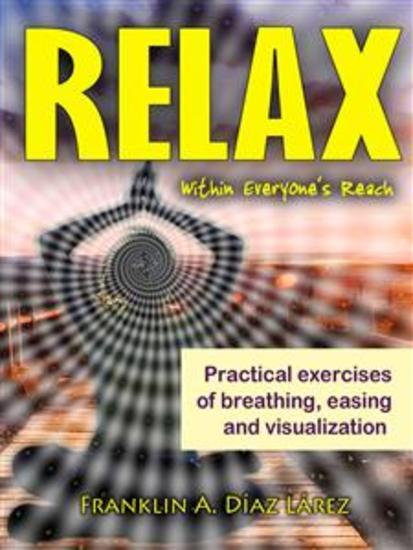 Relax Within Everyone's Reach Practical Exercises Of Breathing Easing And Visualization - cover
