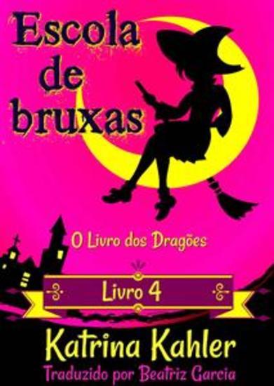 Escola De Bruxas – Livro 4: O Livro Dos Dragões - cover