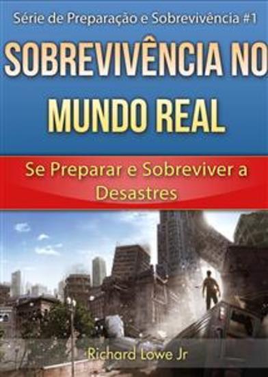 Sobrevivência No Mundo Real: Se Preparar E Sobreviver A Desastres - cover