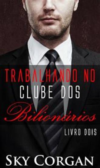 Trabalhando No Clube Dos Bilionários - Livro Dois - cover