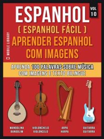 Espanhol ( Espanhol Fácil ) Aprender Espanhol Com Imagens (Vol 10) - Aprenda 100 palavras sobre Música com imagens e texto bilingue - cover