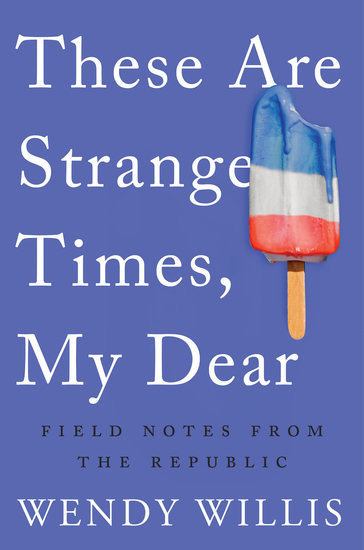 These Are Strange Times My Dear - Field Notes from the Republic - cover