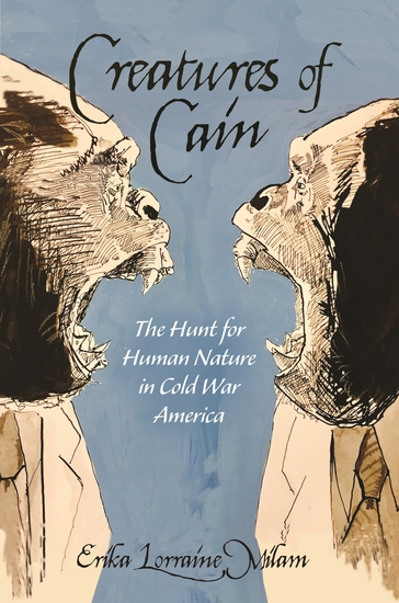 Creatures of Cain - The Hunt for Human Nature in Cold War America - cover