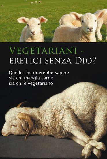 Vegetariani – eretici senza Dio? - Quello che dovrebbe sapere sia chi è vegetariano sia chi mangia carne - cover