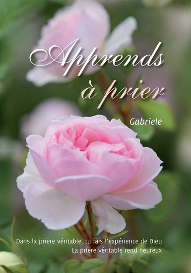 Apprends à prier - Dans la prière véritable tu fais l'expérience de Dieu La prière véritable rend heureux - cover