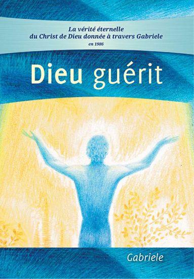 Dieu guérit - La vérité éternelle du Christ de Dieu donnée à travers Gabriele en 1986 - cover
