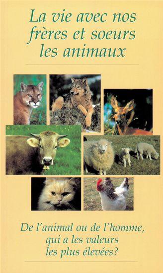 La vie avec nos frères et soeurs les animaux - De l'animal ou de l'homme qui a les valeurs les plus élevées ? - cover