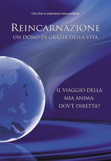 Reincarnazione Un dono di grazia della vita - Il viaggio della mia anima: dov'è diretta? - cover