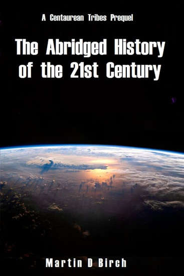 The Abridged History of the 21st Century - A view of what could be; not what will be - cover