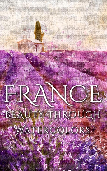France - Beauty Through Watercolors - cover