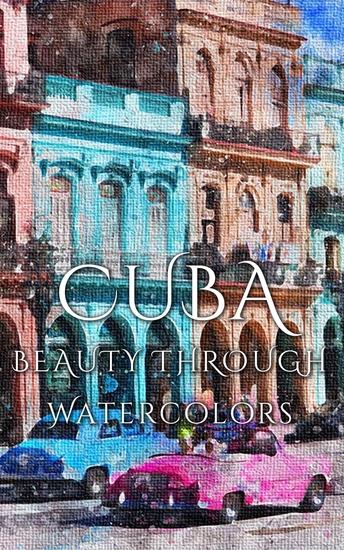 Cuba - Beauty Through Watercolors - cover