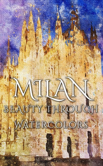 Milan - Beauty Through Watercolors - cover