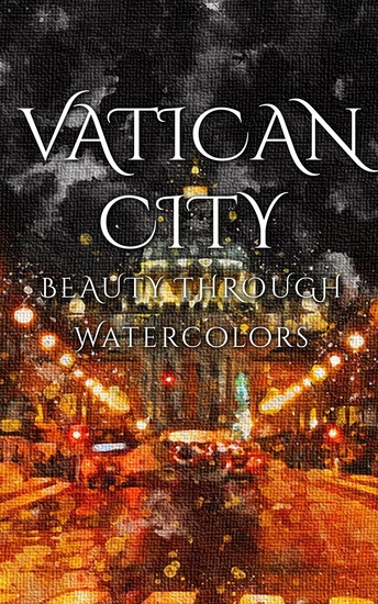 Vatican City - Beauty Through Watercolors - cover