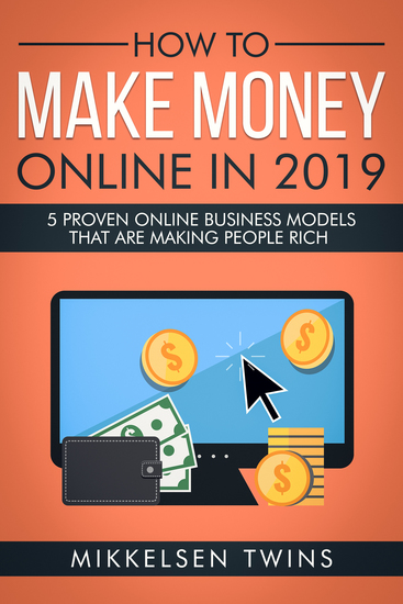 How to Make Money Online in 2019 - 5 PROVEN Online Business Models that are Making People Rich - cover