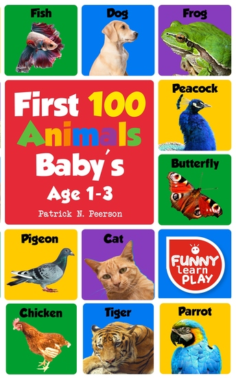 First 100 Animals - Book with Sensational & Learning Insightful about Animals - My First Animals Book with Great Ease to Read and Learn With Comfort & Ease - cover