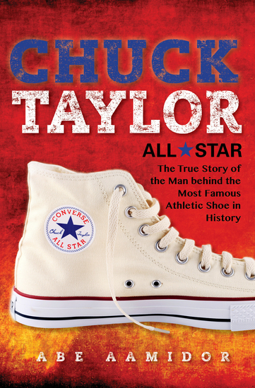 Chuck Taylor All Star - The True Story of the Man behind the Most Famous Athletic Shoe in History - cover